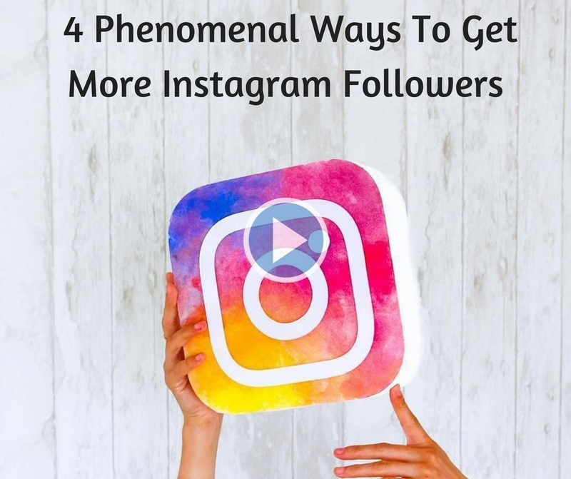 4 Phenomenal Ways To Get More Instagram Followers