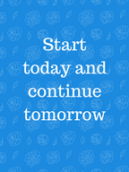Start today and Continue Tomorrow