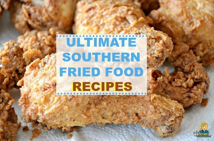 ULTIMATE SOUTHERN FRIED FOOD RECIPES