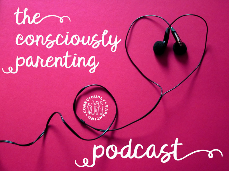 The Consciously Parenting Podcast