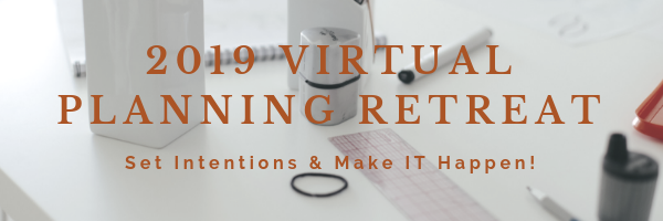 2019 Virtual Planning Retreat, set intentions and make it happen