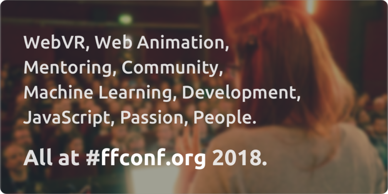ffconf 2018: webvr, web animations, machine learning, mentoring and more
