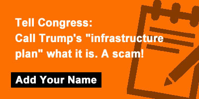 """Tell Congress: Call Trump's """"infrastructure plan"""" what it is. A scam!"""