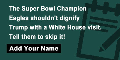 The Super Bowl Champion Eagles shouldn't dignify Trump with a White visit. Tell them to skip it!
