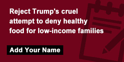 Reject Trump's cruel attempt to deny healthy food for low-income families