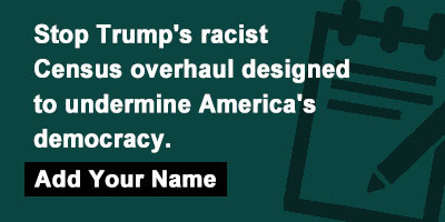 Stop Trump's racist Census overhaul designed to undermine America's democracy.