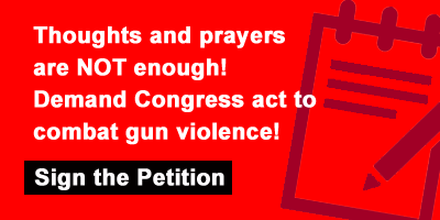 Thoughts and prayers are NOT enough! Demand Congress act to combat gun violence! -