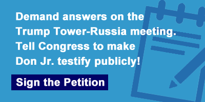 Demand answers on the Trump Tower-Russia meeting. Tell Congress to make Don Jr. testify publicly!