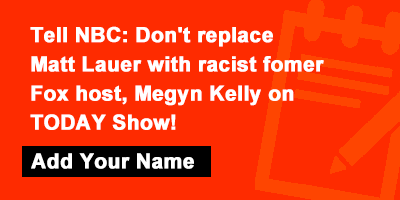 Don't hire racist Megyn Kelly for TODAY Show