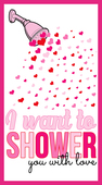 Shower you with love valentine's printable