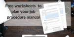 Worksheets you help you plan your job procedure