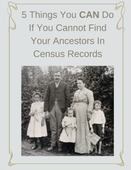 5 things you can do if you cannot find your ancestors in census records small
