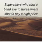 Supervisors who turn a blind eye to harassment should pay a high price