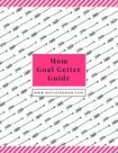 Mom goal getter guide