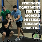 Strength equipment for the modern physical therapy practice